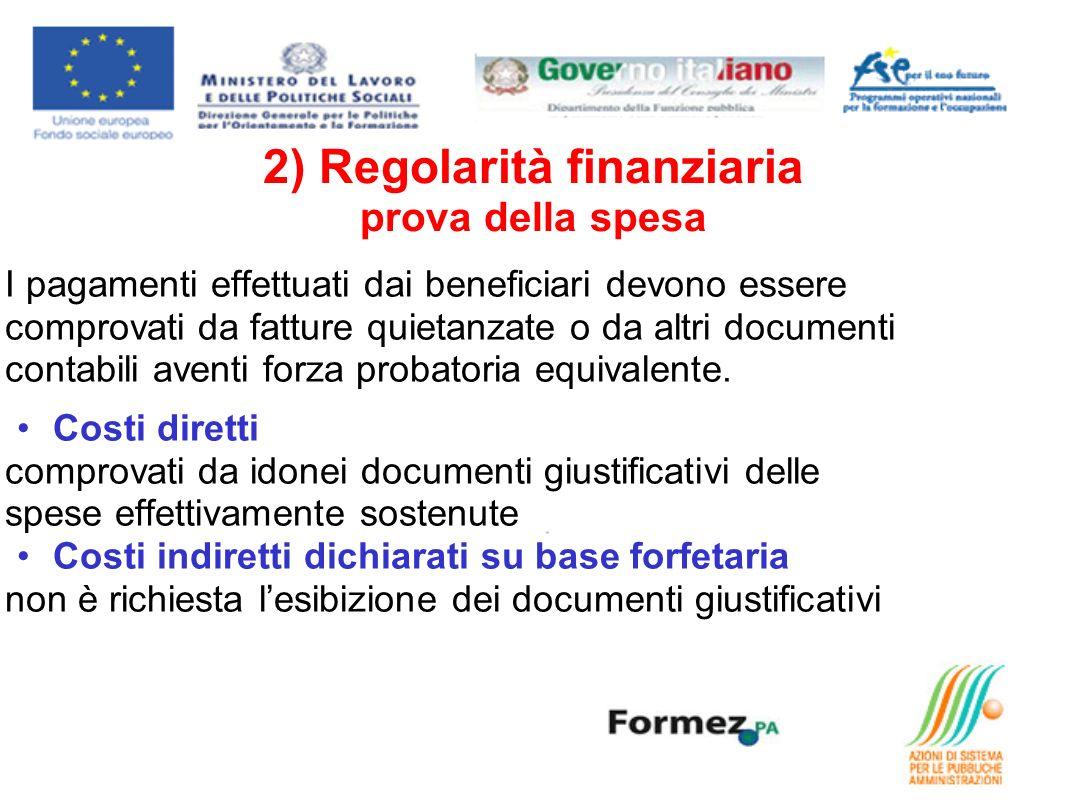 2) Regolarità finanziaria prova della spesa I pagamenti effettuati dai beneficiari devono essere comprovati da fatture quietanzate o da altri documenti contabili aventi forza probatoria equivalente.