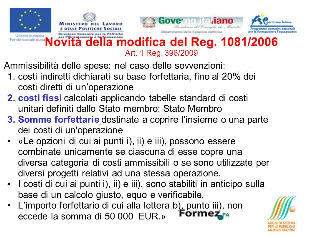 Novità della modifica del Reg. 1081/2006 Art. 1 Reg. 396/2009 Ammissibilità delle spese: nel caso delle sovvenzioni: 1.costi indiretti dichiarati su b