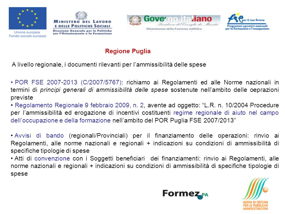 A livello regionale, i documenti rilevanti per lammissibilità delle spese POR FSE 2007-2013 (C/2007/5767): richiamo ai Regolamenti ed alle Norme nazionali in termini di principi generali di ammissibilità delle spese sostenute nellambito delle oeprazioni previste Regolamento Regionale 9 febbraio 2009, n.