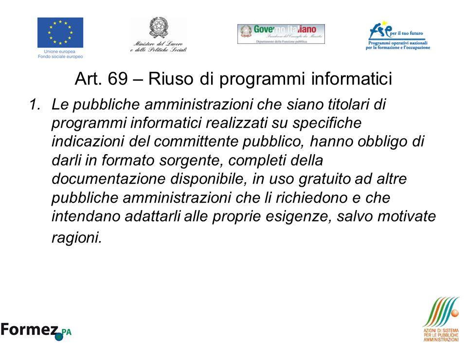Art. 69 – Riuso di programmi informatici 1.Le pubbliche amministrazioni che siano titolari di programmi informatici realizzati su specifiche indicazio