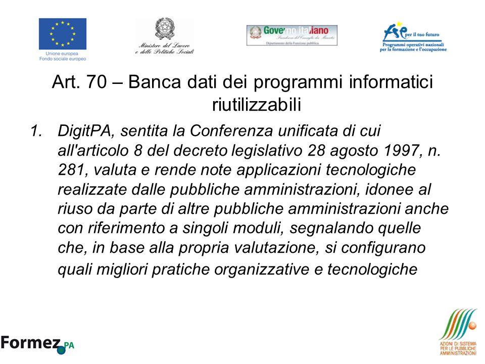 Art. 70 – Banca dati dei programmi informatici riutilizzabili 1.DigitPA, sentita la Conferenza unificata di cui all'articolo 8 del decreto legislativo