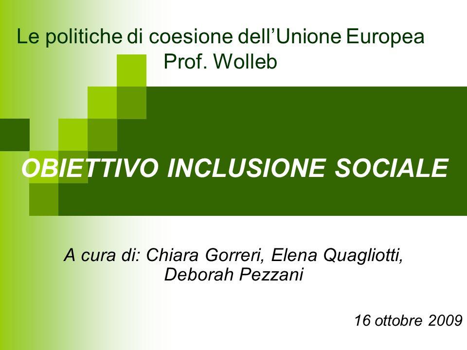 Le politiche di coesione dellUnione Europea Prof. Wolleb OBIETTIVO INCLUSIONE SOCIALE A cura di: Chiara Gorreri, Elena Quagliotti, Deborah Pezzani 16