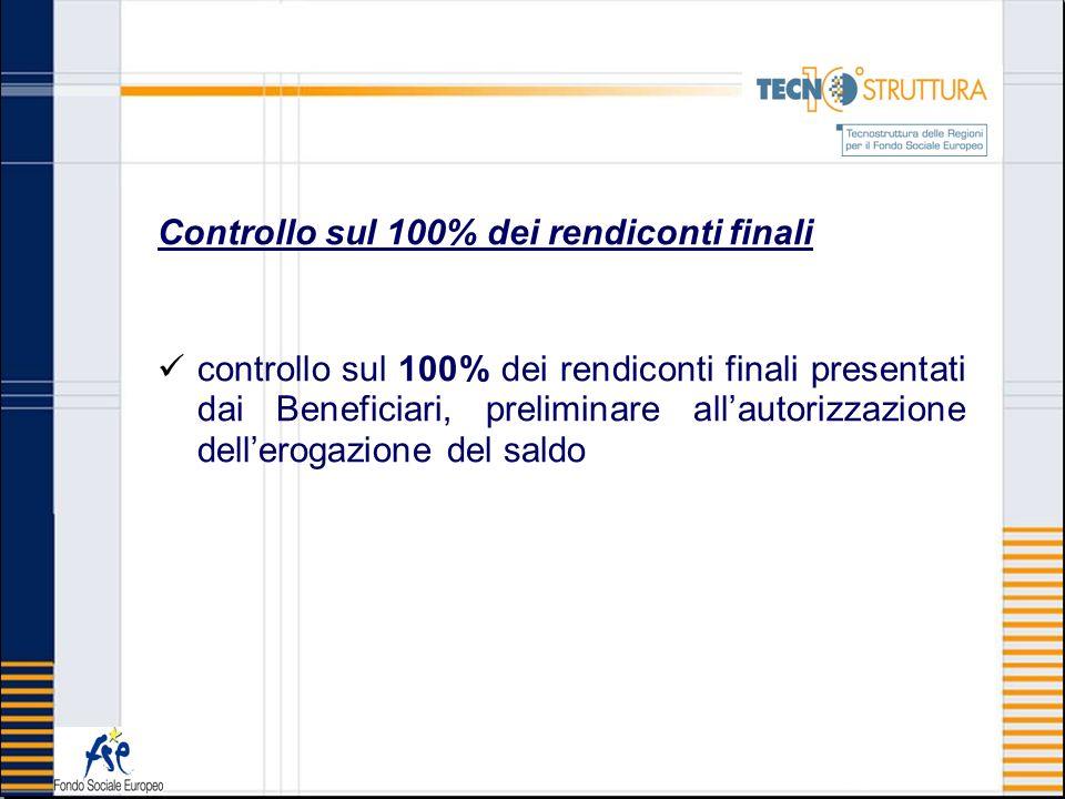Controllo sul 100% dei rendiconti finali controllo sul 100% dei rendiconti finali presentati dai Beneficiari, preliminare allautorizzazione dellerogaz
