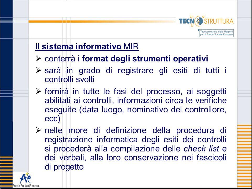 Il sistema informativo MIR conterrà i format degli strumenti operativi sarà in grado di registrare gli esiti di tutti i controlli svolti fornirà in tu