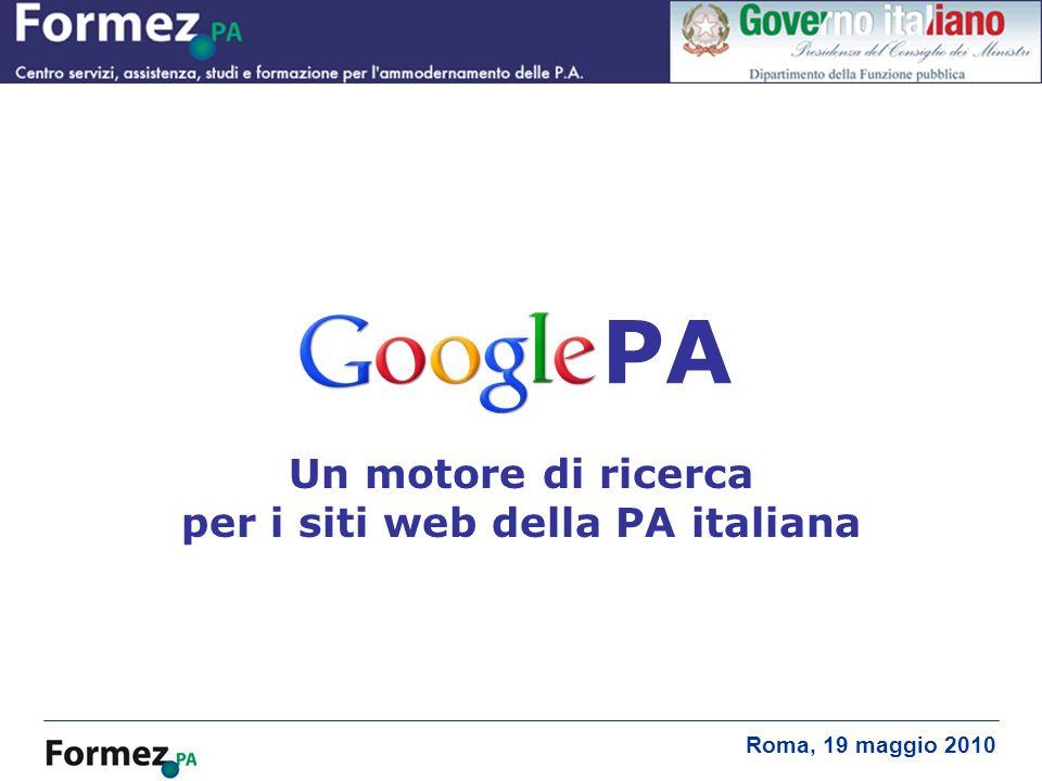 GooglePA, un motore di ricerca per i siti web della PA italiana Un motore di ricerca per i siti web della PA italiana Roma, 19 maggio 2010 PA