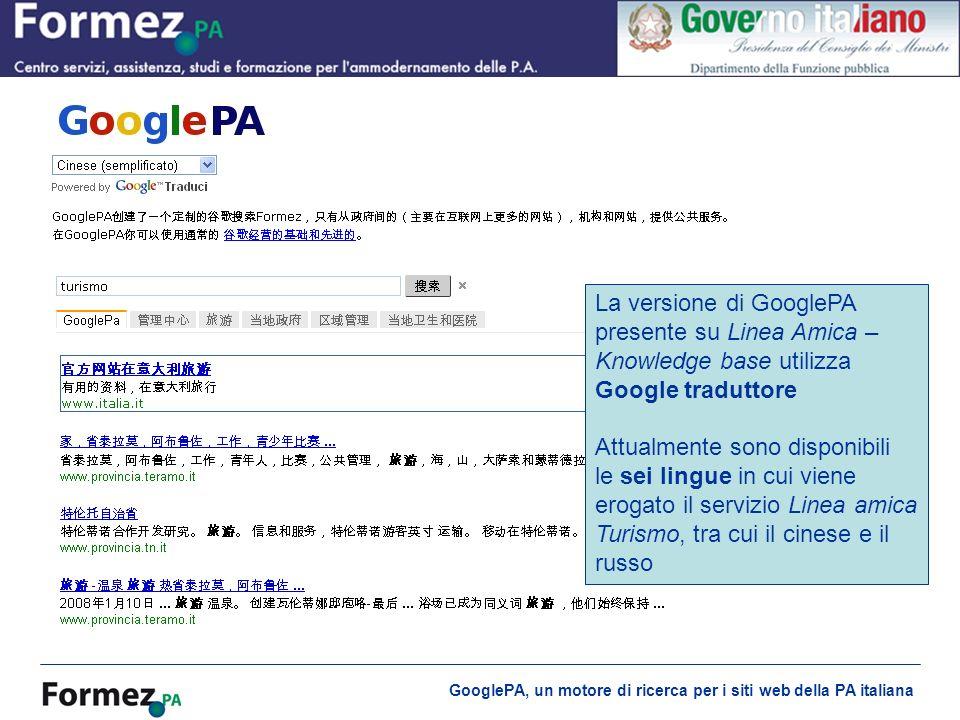 GooglePA, un motore di ricerca per i siti web della PA italiana GooglePA multilingue La versione di GooglePA presente su Linea Amica – Knowledge base utilizza Google traduttore Attualmente sono disponibili le sei lingue in cui viene erogato il servizio Linea amica Turismo, tra cui il cinese e il russo