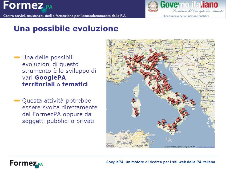 GooglePA, un motore di ricerca per i siti web della PA italiana Una delle possibili evoluzioni di questo strumento è lo sviluppo di vari GooglePA territoriali o tematici Questa attività potrebbe essere svolta direttamente dal FormezPA oppure da soggetti pubblici o privati Una possibile evoluzione