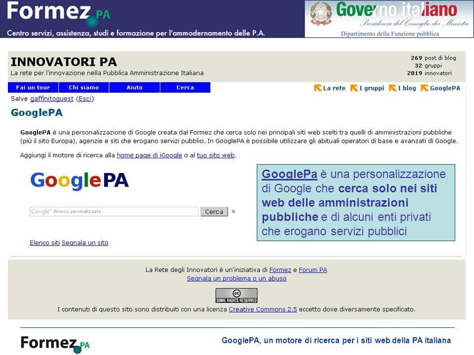 GooglePA, un motore di ricerca per i siti web della PA italiana Cosè GooglePA GooglePaGooglePa è una personalizzazione di Google che cerca solo nei siti web delle amministrazioni pubbliche e di alcuni enti privati che erogano servizi pubblici