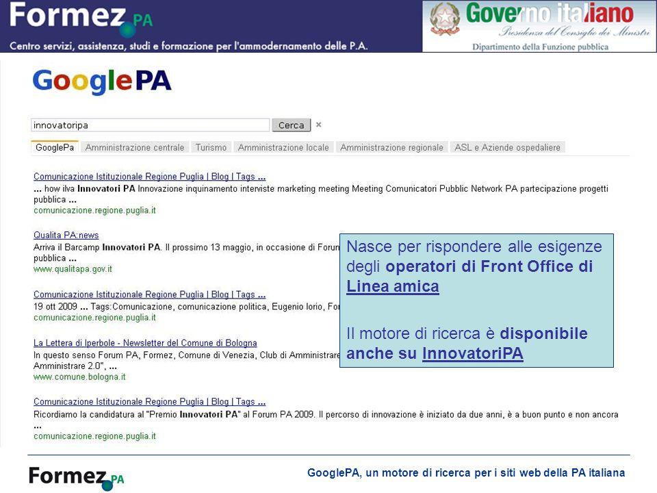 GooglePA, un motore di ricerca per i siti web della PA italiana Come nasce GooglePA Nasce per rispondere alle esigenze degli operatori di Front Office di Linea amica Linea amica Il motore di ricerca è disponibile anche su InnovatoriPAInnovatoriPA