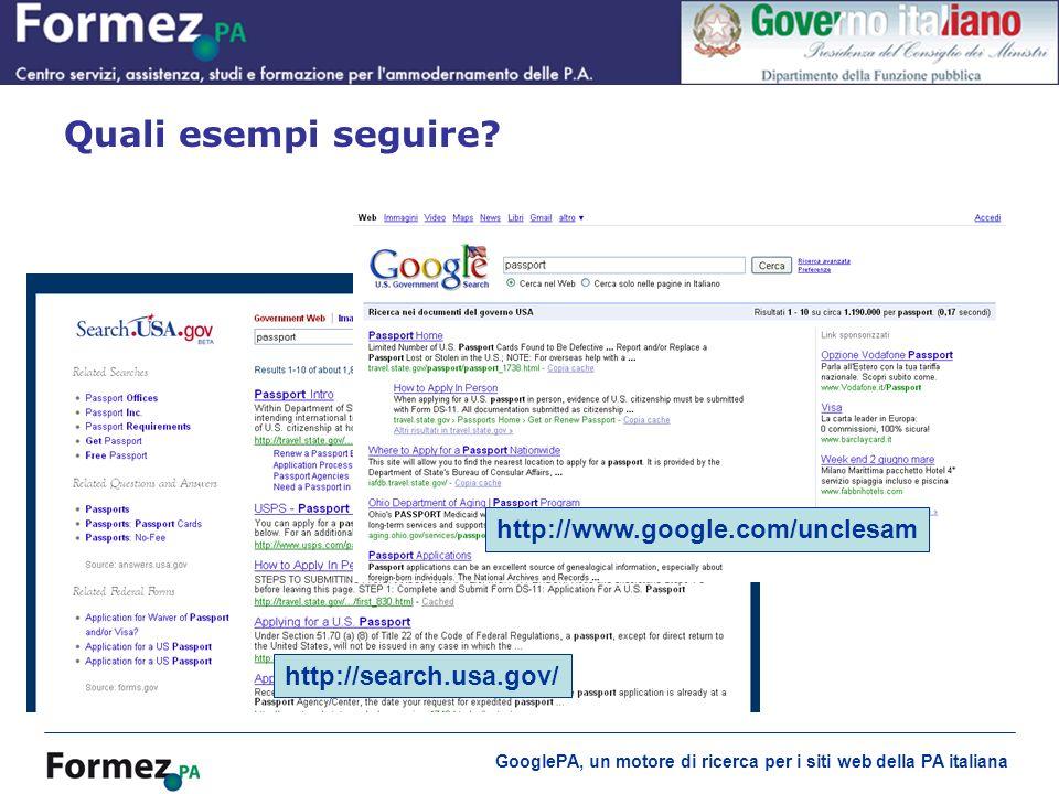 GooglePA, un motore di ricerca per i siti web della PA italiana Quali esempi seguire? http://search.usa.gov/ http://www.google.com/unclesam