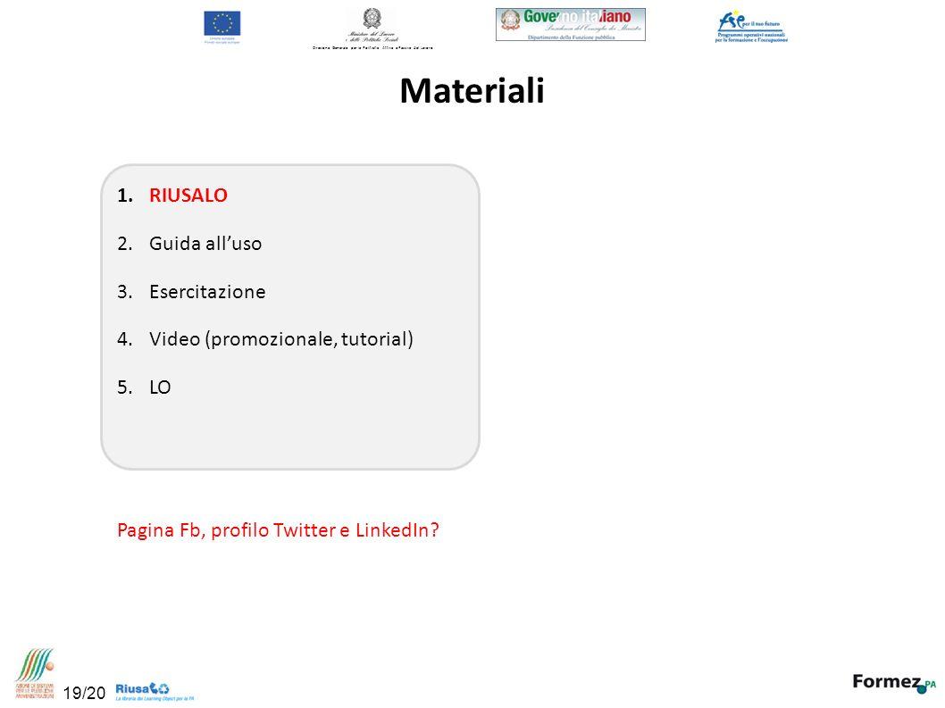 1.RIUSALO 2.Guida alluso 3.Esercitazione 4.Video (promozionale, tutorial) 5.LO Pagina Fb, profilo Twitter e LinkedIn.