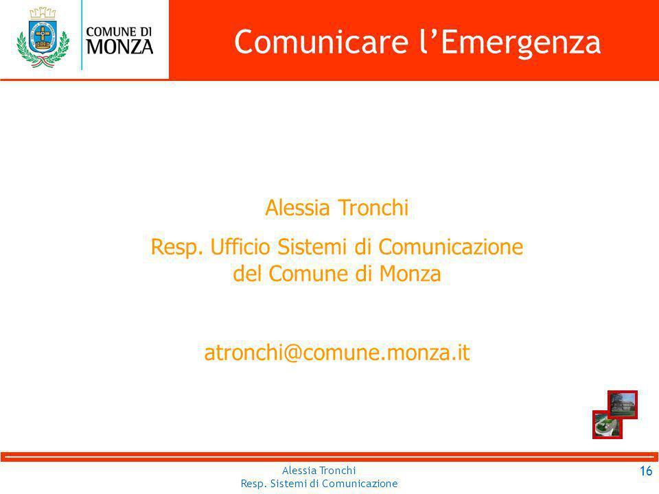 Alessia Tronchi Resp. Sistemi di Comunicazione Comunicare lEmergenza 16 Alessia Tronchi Resp.