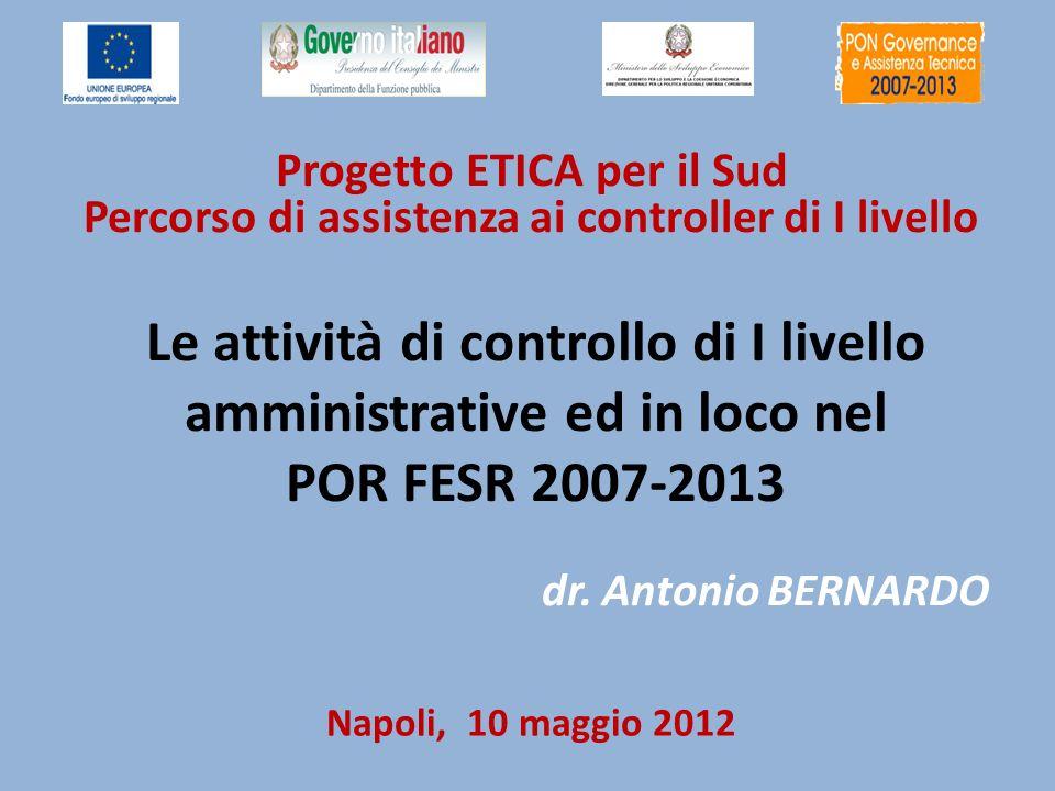 Napoli, 10 maggio 2012 Progetto ETICA per il Sud Percorso di assistenza ai controller di I livello Le attività di controllo di I livello amministrativ