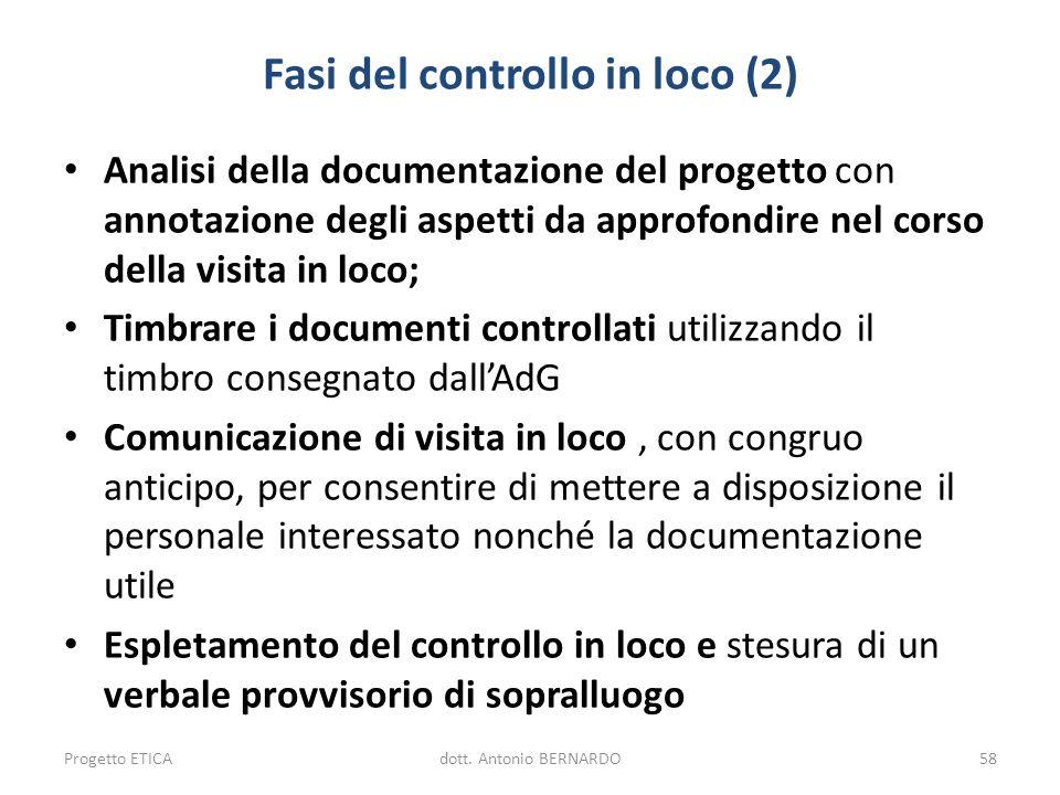 Fasi del controllo in loco (2) Analisi della documentazione del progetto con annotazione degli aspetti da approfondire nel corso della visita in loco;
