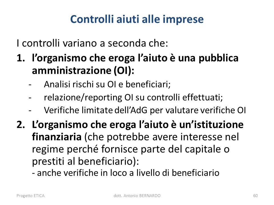 Controlli aiuti alle imprese I controlli variano a seconda che: 1.lorganismo che eroga laiuto è una pubblica amministrazione (OI): -Analisi rischi su