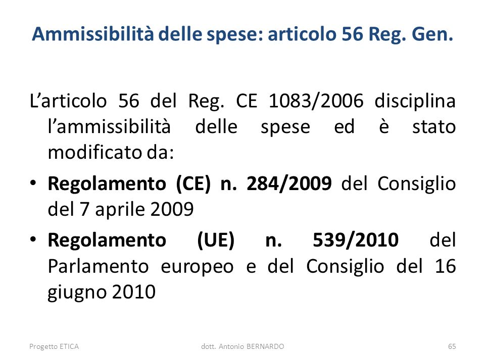 Ammissibilità delle spese: articolo 56 Reg. Gen. Larticolo 56 del Reg. CE 1083/2006 disciplina lammissibilità delle spese ed è stato modificato da: Re