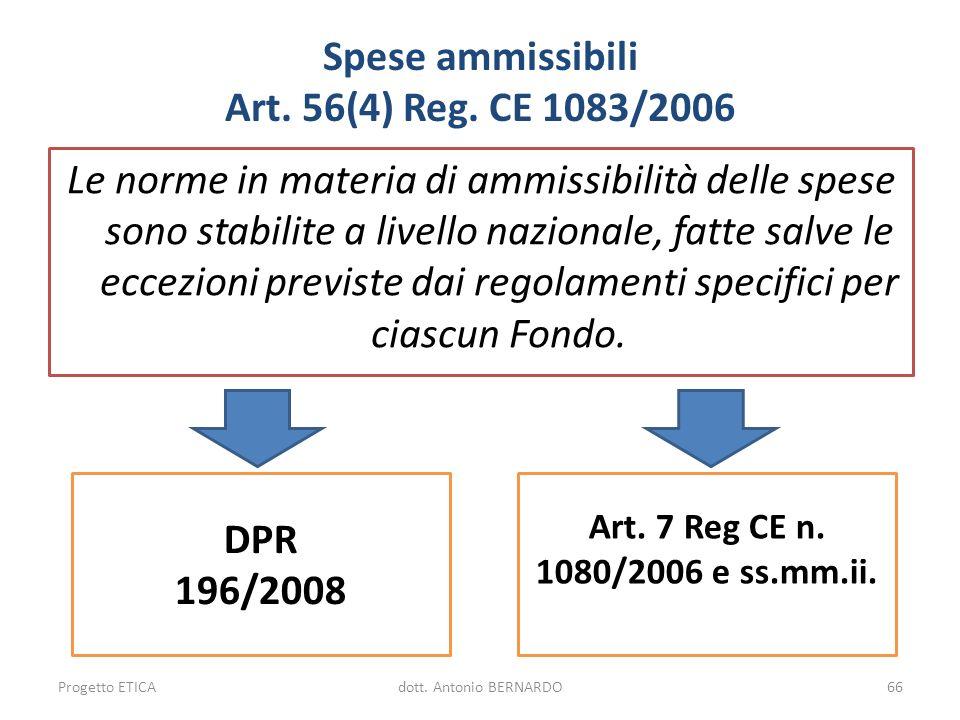 Spese ammissibili Art. 56(4) Reg. CE 1083/2006 Le norme in materia di ammissibilità delle spese sono stabilite a livello nazionale, fatte salve le ecc