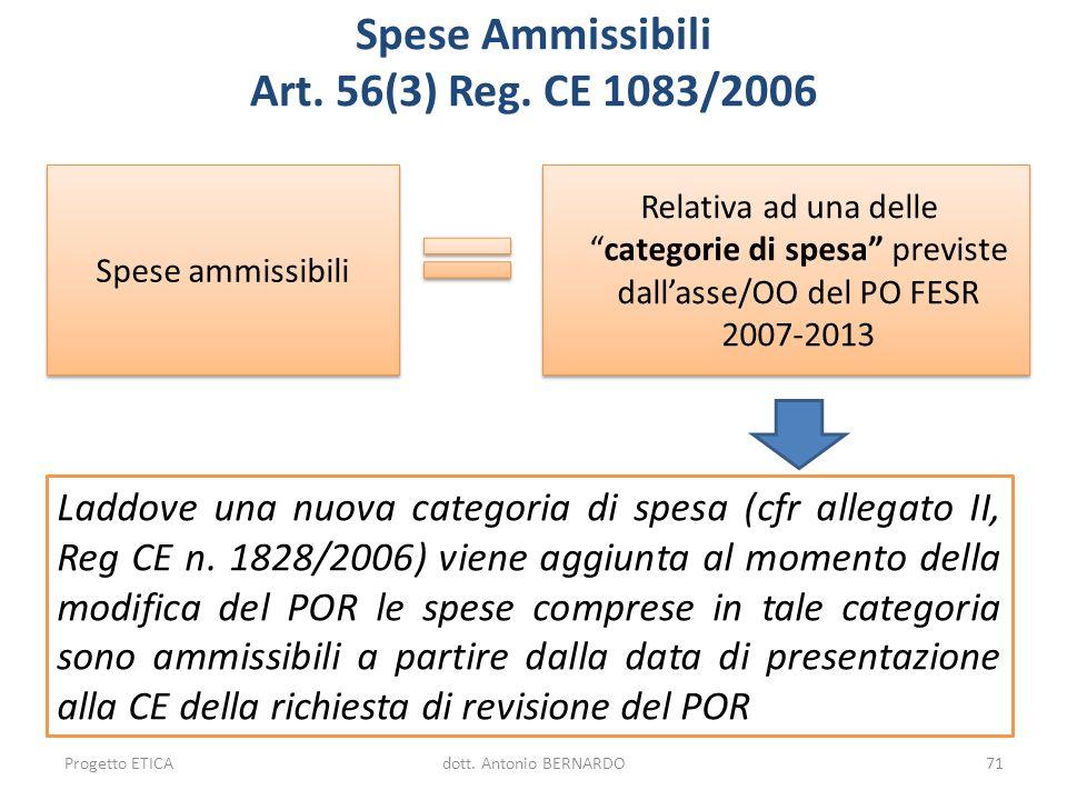 Spese ammissibili Relativa ad una dellecategorie di spesa previste dallasse/OO del PO FESR 2007-2013 Spese Ammissibili Art. 56(3) Reg. CE 1083/2006 Pr