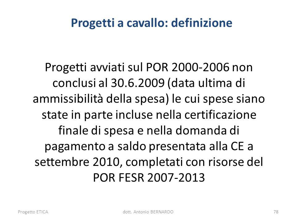 Progetti a cavallo: definizione Progetti avviati sul POR 2000-2006 non conclusi al 30.6.2009 (data ultima di ammissibilità della spesa) le cui spese s
