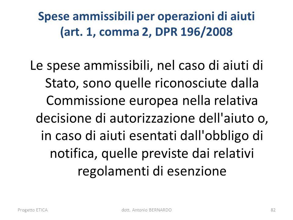Spese ammissibili per operazioni di aiuti (art. 1, comma 2, DPR 196/2008 Le spese ammissibili, nel caso di aiuti di Stato, sono quelle riconosciute da