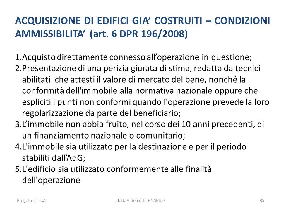 ACQUISIZIONE DI EDIFICI GIA COSTRUITI – CONDIZIONI AMMISSIBILITA (art. 6 DPR 196/2008) 1.Acquisto direttamente connesso alloperazione in questione; 2.