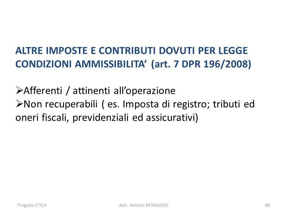 ALTRE IMPOSTE E CONTRIBUTI DOVUTI PER LEGGE CONDIZIONI AMMISSIBILITA (art. 7 DPR 196/2008) Afferenti / attinenti alloperazione Non recuperabili ( es.