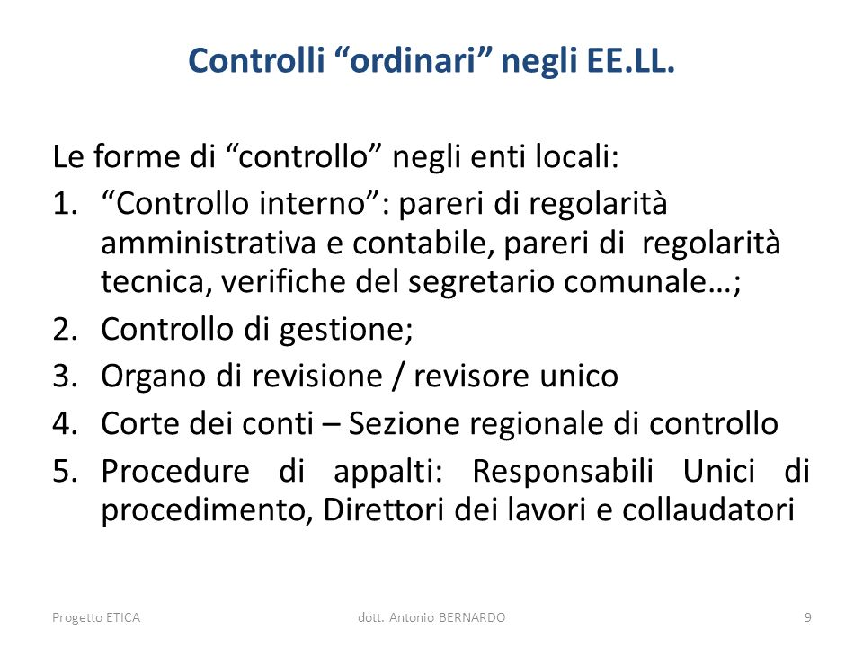 Controlli ordinari negli EE.LL. Le forme di controllo negli enti locali: 1.Controllo interno: pareri di regolarità amministrativa e contabile, pareri