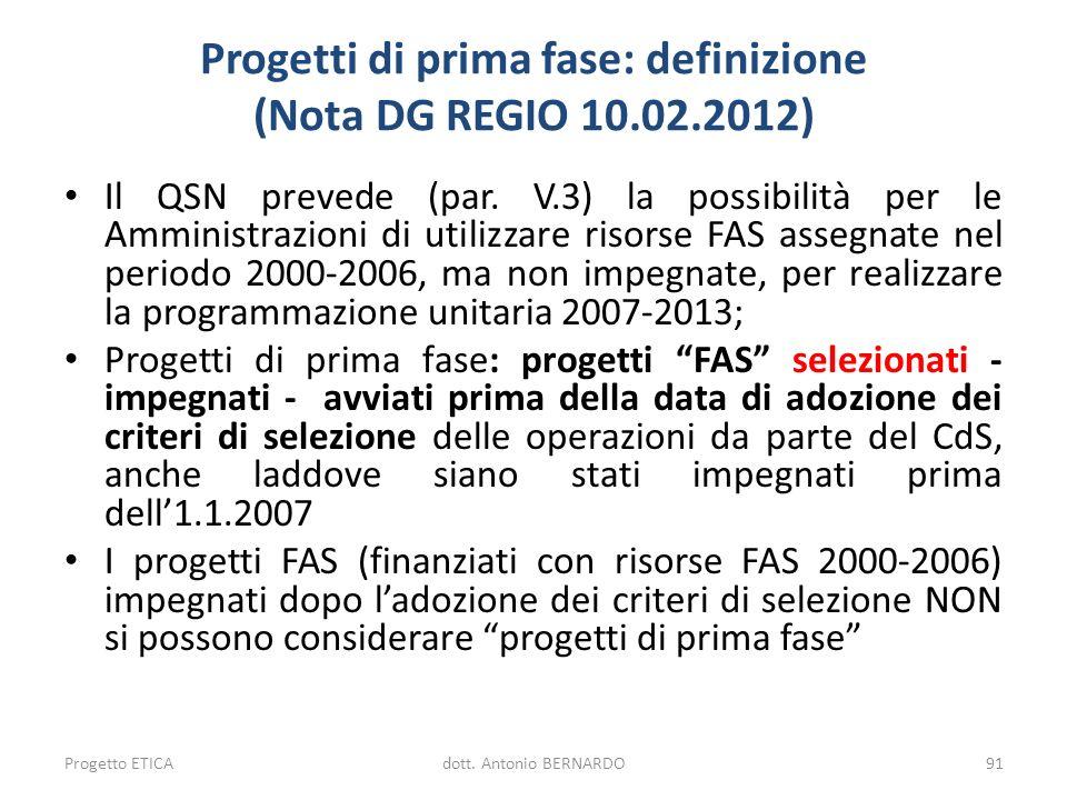 Progetti di prima fase: definizione (Nota DG REGIO 10.02.2012) Il QSN prevede (par. V.3) la possibilità per le Amministrazioni di utilizzare risorse F