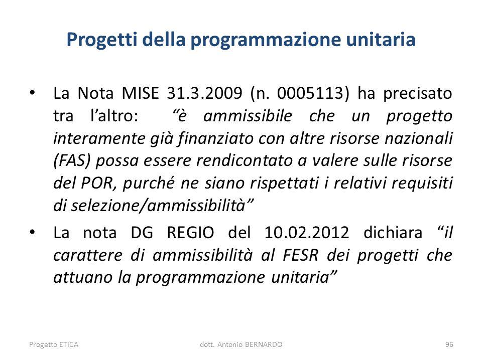 Progetti della programmazione unitaria La Nota MISE 31.3.2009 (n. 0005113) ha precisato tra laltro: è ammissibile che un progetto interamente già fina