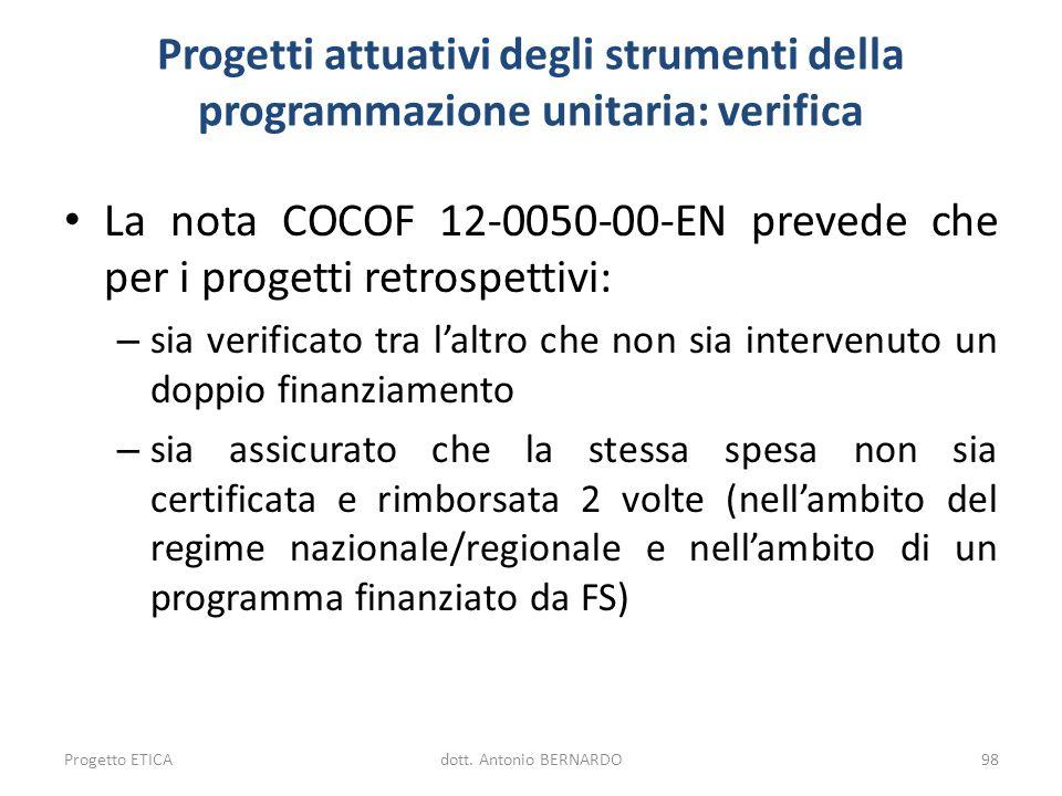 Progetti attuativi degli strumenti della programmazione unitaria: verifica La nota COCOF 12-0050-00-EN prevede che per i progetti retrospettivi: – sia