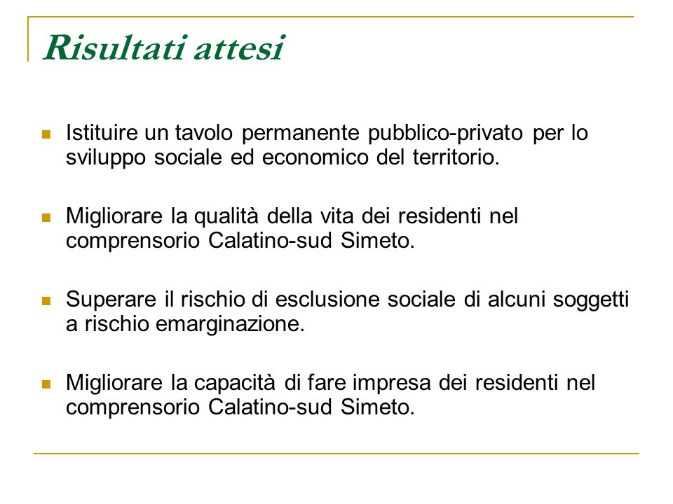 Risultati attesi Istituire un tavolo permanente pubblico-privato per lo sviluppo sociale ed economico del territorio.
