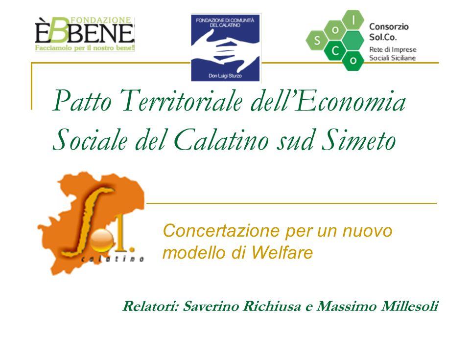 Patto Territoriale dellEconomia Sociale del Calatino sud Simeto Concertazione per un nuovo modello di Welfare Relatori: Saverino Richiusa e Massimo Millesoli