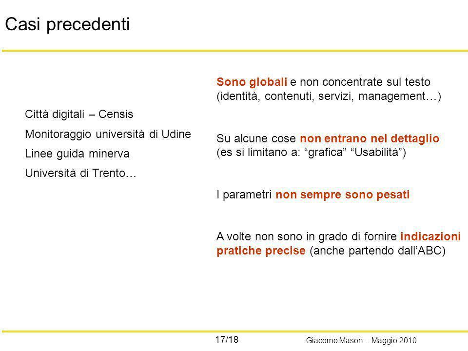 17/18 Giacomo Mason – Maggio 2010 Casi precedenti Città digitali – Censis Monitoraggio università di Udine Linee guida minerva Università di Trento… S