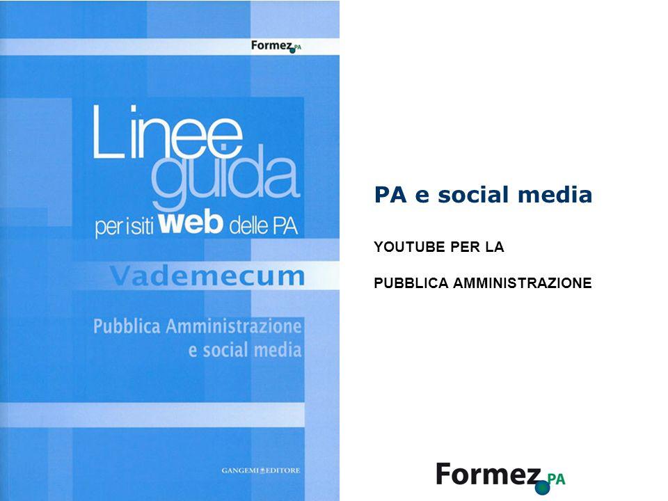 PA e social media Raccomandazioni per luso dei social media /100 di 30 PA e social media YOUTUBE PER LA PUBBLICA AMMINISTRAZIONE