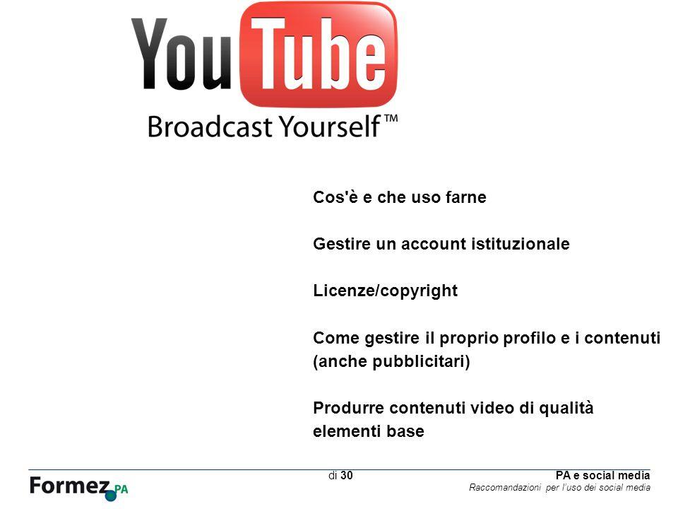 PA e social media Raccomandazioni per luso dei social media /100 di 30 Cos è e che uso farne Gestire un account istituzionale Licenze/copyright Come gestire il proprio profilo e i contenuti (anche pubblicitari) Produrre contenuti video di qualità elementi base