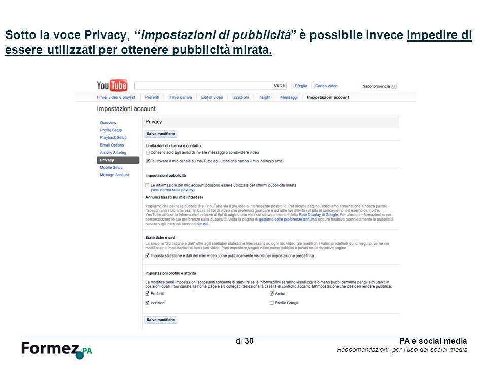 PA e social media Raccomandazioni per luso dei social media /100 di 30 Sotto la voce Privacy, Impostazioni di pubblicità è possibile invece impedire di essere utilizzati per ottenere pubblicità mirata.