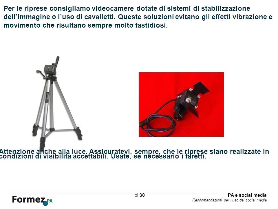 PA e social media Raccomandazioni per luso dei social media /100 di 30 Per le riprese consigliamo videocamere dotate di sistemi di stabilizzazione dellimmagine o luso di cavalletti.