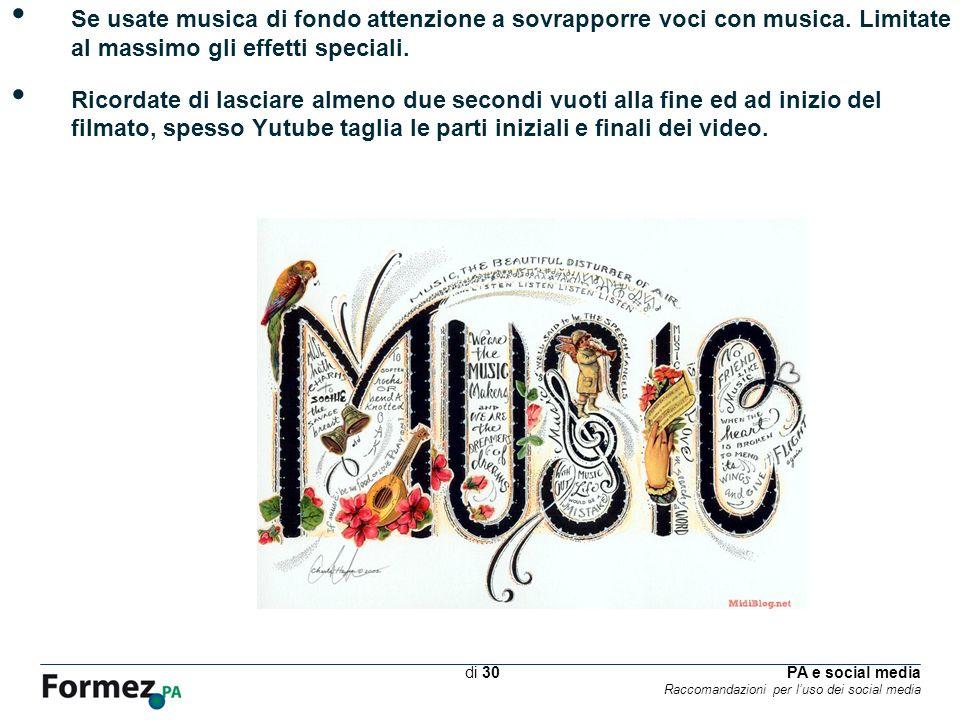 PA e social media Raccomandazioni per luso dei social media /100 di 30 Se usate musica di fondo attenzione a sovrapporre voci con musica.