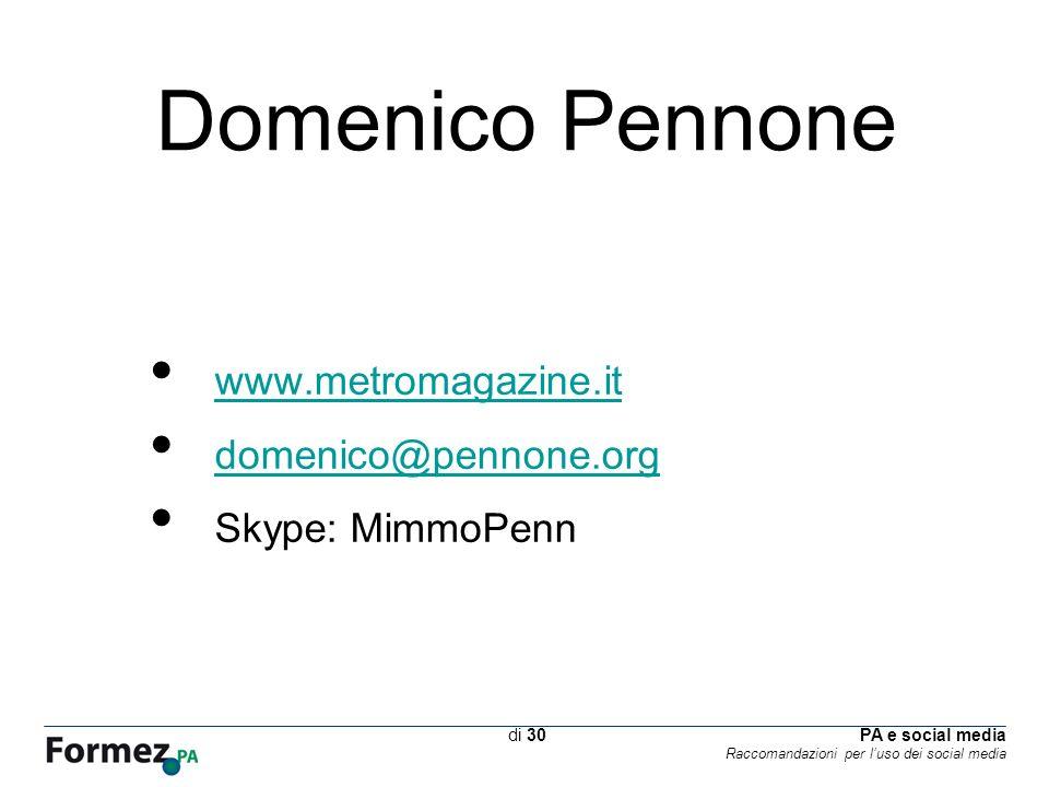 PA e social media Raccomandazioni per luso dei social media /100 di 30 Domenico Pennone www.metromagazine.it domenico@pennone.org Skype: MimmoPenn