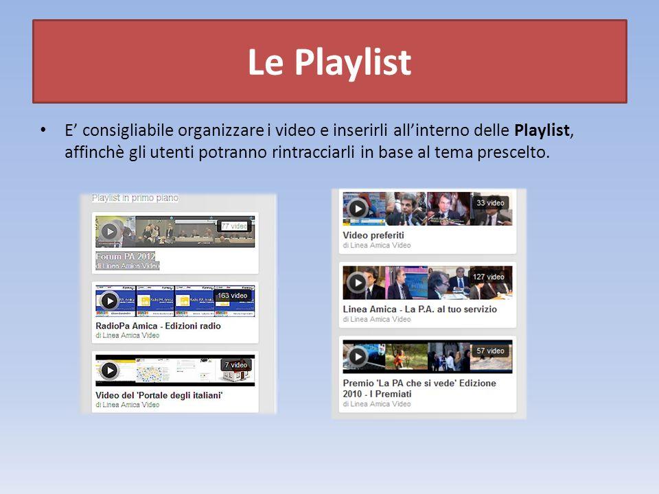 Le Playlist E consigliabile organizzare i video e inserirli allinterno delle Playlist, affinchè gli utenti potranno rintracciarli in base al tema prescelto.