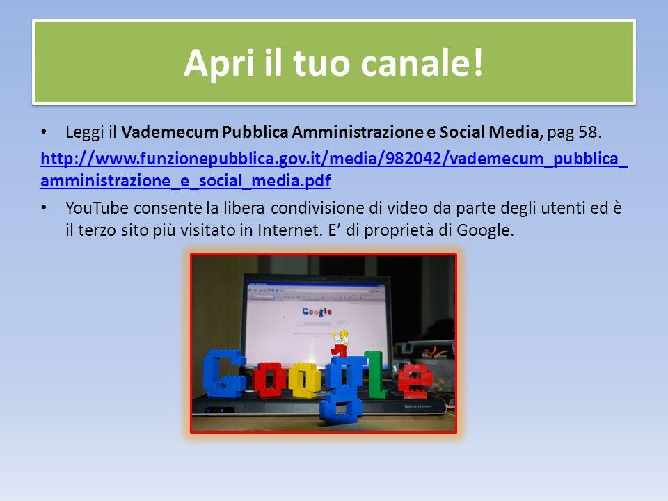 Apri il tuo canale. Leggi il Vademecum Pubblica Amministrazione e Social Media, pag 58.