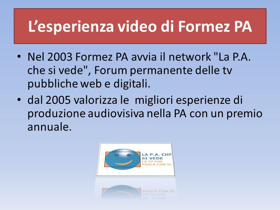Lesperienza video di Formez PA Nel 2003 Formez PA avvia il network La P.A.