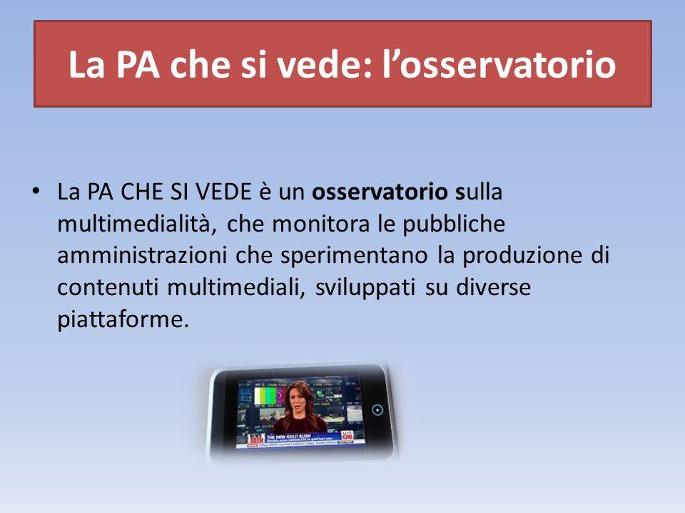 l La PA CHE SI VEDE è un osservatorio sulla multimedialità, che monitora le pubbliche amministrazioni che sperimentano la produzione di contenuti multimediali, sviluppati su diverse piattaforme.