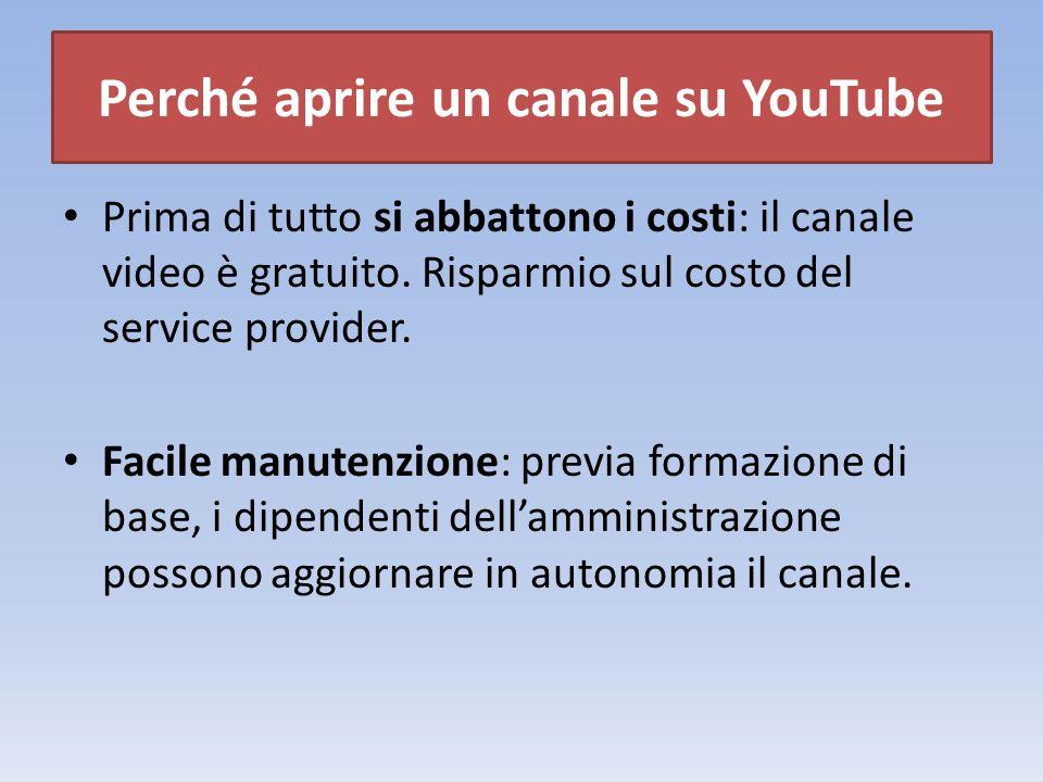 Perché aprire un canale su YouTube Prima di tutto si abbattono i costi: il canale video è gratuito.