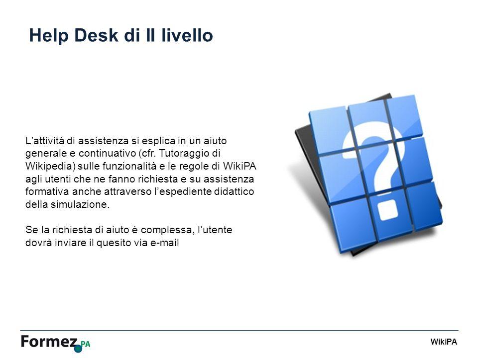 WikiPA Help Desk di II livello L attività di assistenza si esplica in un aiuto generale e continuativo (cfr.