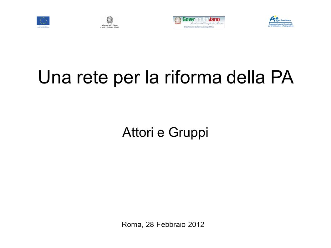 Attori e Gruppi Una rete per la riforma della PA Roma, 28 Febbraio 2012