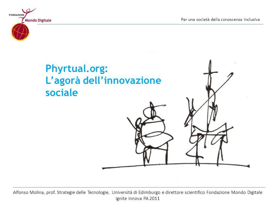 Per una società della conoscenza inclusiva VirtualPhysical A Virtual Social Innovation Environment Alfonso Molina, prof.