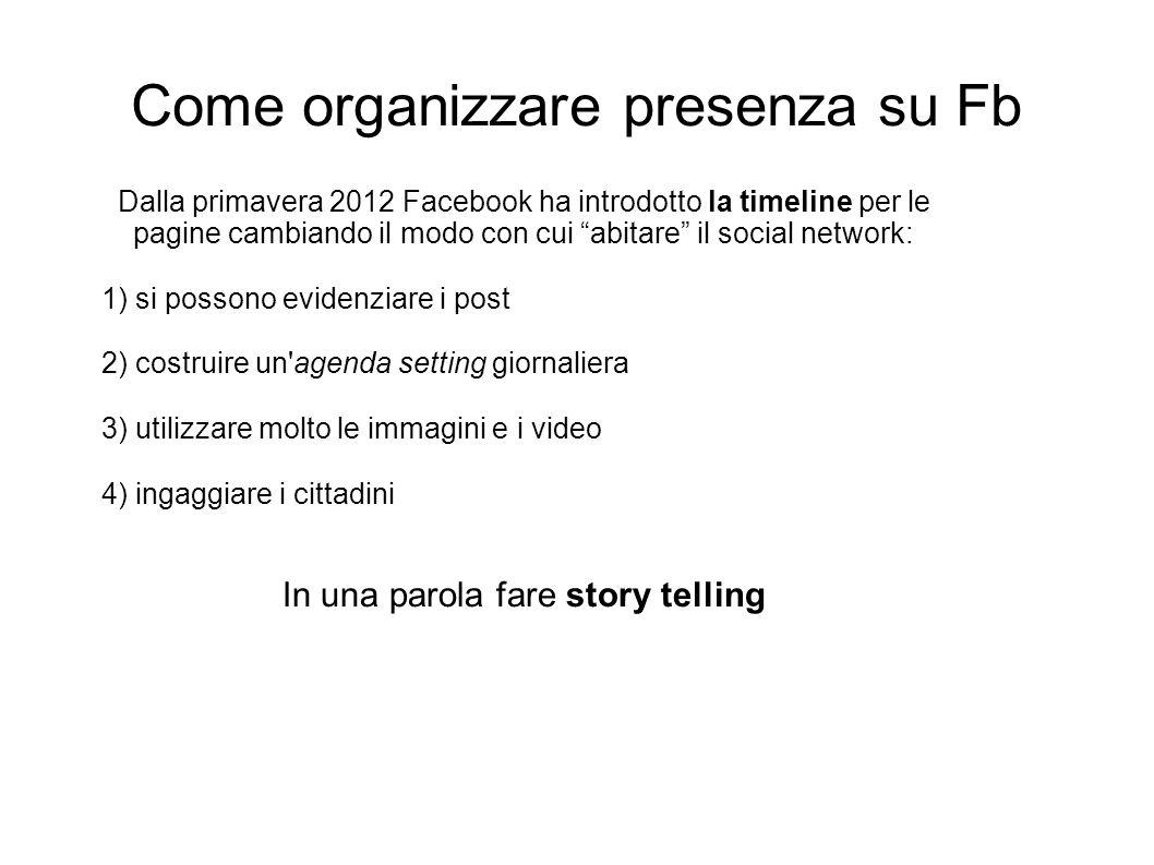 Come organizzare presenza su Fb Dalla primavera 2012 Facebook ha introdotto la timeline per le pagine cambiando il modo con cui abitare il social netw