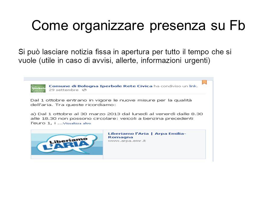 Come organizzare presenza su Fb Si può lasciare notizia fissa in apertura per tutto il tempo che si vuole (utile in caso di avvisi, allerte, informazi