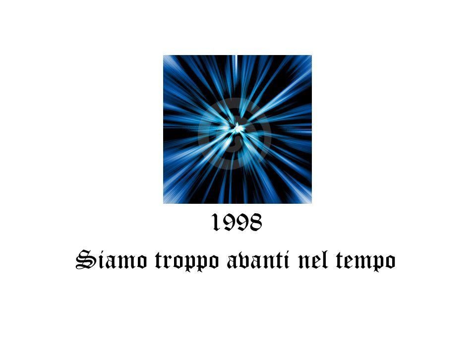 1998 Siamo troppo avanti nel tempo